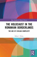 Holocaust in the Romanian borderlands : the arc of civilian complicity /