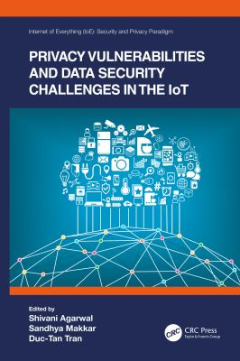Book cover for Privacy vulnerabilities and data security challenges in the IoT [electronic resource] / edited by Shivani Agarwal, Sandhya Makkar, and Duc-Tan Tran