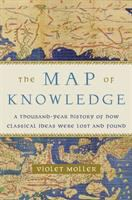 Map of knowledge : a thousand-year history of how classical ideas were lost and found /