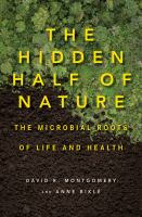 The hidden half of nature : the microbial roots of life and health