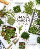 Small garden style : a design guide for outdoor rooms and containers