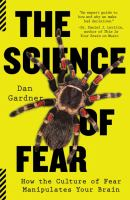 Science of fear : how the culture of fear manipulates your brain /