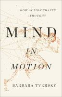 Mind in motion : how action shapes thought /