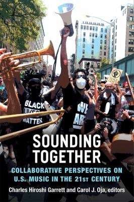 Book cover for Sounding together [electronic resource] : collaborative perspectives on U.S. music in the 21st century / Charles Hiroshi Garrett and Carol J. Oja, editors