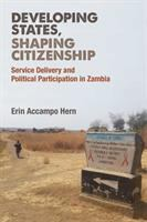 Developing states, shaping citizenship : service delivery and political participation in Zambia /