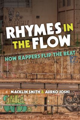 Book cover for Rhymes in the flow [electronic resource] : how rappers flip the beat / Macklin Smith and Aurko Joshi