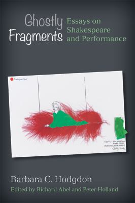 Book cover for Ghostly fragments [electronic resource] : essays on Shakespeare and performance / Barbara C. Hodgdon ; edited by Richard Abel and Peter Holland