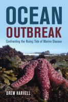 Ocean outbreak : confronting the rising tide of marine disease /