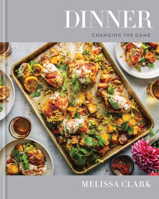 Cover Image for Dinner: Changing the Game by Melissa Clark