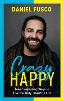 Crazy happy : nine surprising ways to live the truly beautiful life