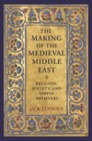 Making of the medieval Middle East : religion, society, and simple believers /