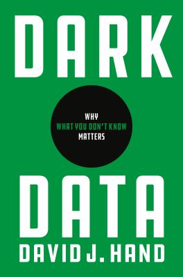 Book cover for Dark data [electronic resource] : why what you don't know matters / David J. Hand