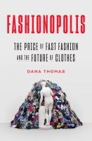 Fashionopolis : the price of fast fashion--and the future of clothes /