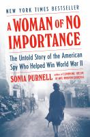 A woman of no importance : the untold story of the American spy who helped win World War II