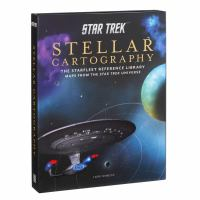 Star Trek stellar cartography : the Starfleet reference library : maps from the Star Trek Universe /