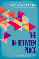 The in-between place : where Jesus changes your story