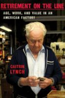 Retirement on the line : age, work, and value in an American factory /