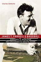 James T. Farrell and baseball : dreams and realism on Chicago's South Side /