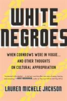 White Negroes : when cornrows were in vogue ... and other thoughts on cultural appropriation /