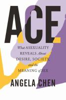 Ace : what asexuality reveals about desire, society, and the meaning of sex