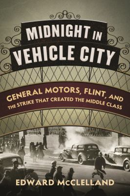 Book cover for Midnight in vehicle city [electronic resource] : the Flint sit-down strike of 1936 and the birth of the American middle class / Edward McClelland