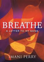 Breathe : a letter to my sons /