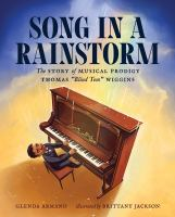 """Song in a Rainstorm: The Story of Musical Prodigy Thomas """"Blind Tom"""" Wiggins"""