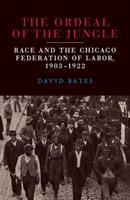 Ordeal of the jungle : race and the Chicago Federation of Labor, 1903-1922 /