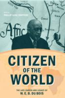 Citizen of the world : the late career and legacy of W.E.B. Du Bois /