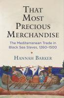 That most precious merchandise : the Mediterranean trade in Black Sea slaves, 1260-1500 /