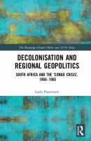 Decolonisation and regional geopolitics : South Africa and the Congo crisis, 1960-1965 /