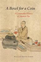 Bowl for a coin : a commodity history of Japanese tea /