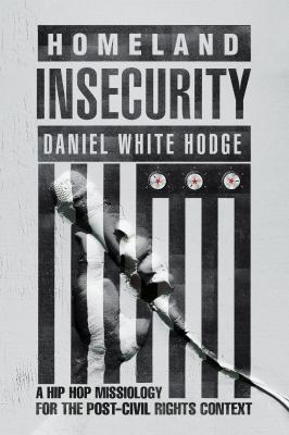 Book cover for Homeland insecurity [electronic resource] : a hip hop missiology for the post-Civil Rights context / Daniel White Hodge