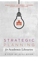 Strategic planning for academic libraries : a step-by-step guide /