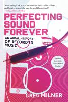 Perfecting sound forever : an aural history of recorded music /