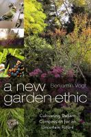 New garden ethic : cultivating defiant compassion for an uncertain future /