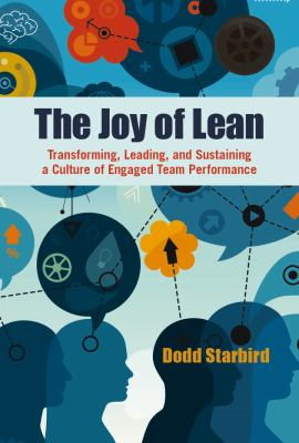 Book cover for The joy of lean [electronic resource] : transforming, leading, and sustaining a culture of engaged team performance / Dodd Starbird