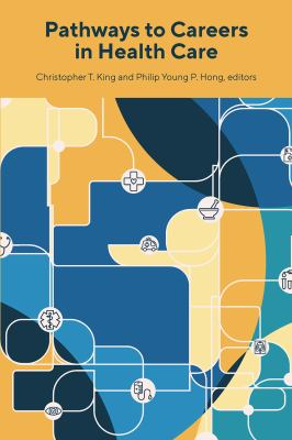 Book cover for Pathways to careers in health care [electronic resource] / Christopher T. King, Philip Young P. Hong, editors