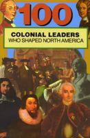 100 Colonial leaders : who shaped North America