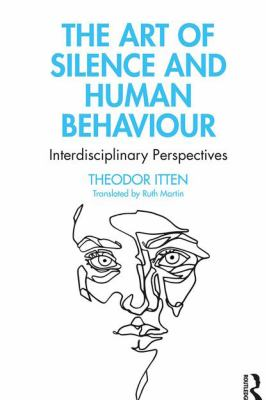 Book cover for The art of silence and human behaviour [electronic resource] : interdisciplinary perspectives / Theodor Itten ; translated by Ruth Martin