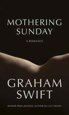 Cover Image for Mothering Sunday: A Romance by Graham Swift
