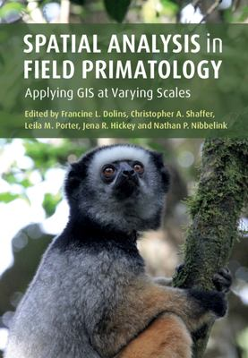 Book cover for Spatial analysis in field primatology [electronic resource] : applying GIS at varying scales / edited by Francine L. Dolins, University of Michigan, Dearborn, Christopher A. Shaffer, Grand Valley State University, Michigan, Leila M. Porter, Northern Illinois University, Jena R. Hickey, Nathan P. Nibbelink , University of Georgia