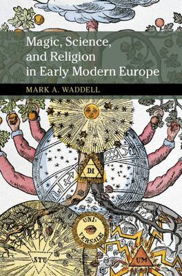 Book cover for Magic, science, and religion in early modern Europe [electronic resource] / Mark A. Waddell, Michigan State University