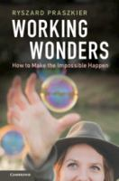 Working wonders : how to make the impossible happen /