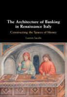 Architecture of banking in Renaissance Italy : constructing the spaces of money /