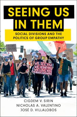 Book cover for Seeing us in them [electronic resource] : social divisions and the politics of group empathy / Cigdem V. Sirin, University of Texas, El Paso, Nicholas A. Valentino, University of Michigan, Ann Arbor, Jos D. Villalobos, University of Texas, El Paso