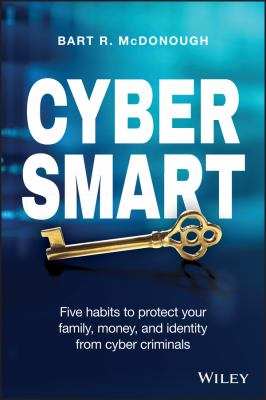 Book cover for Cyber smart [electronic resource] : five habits to protect your family, money, and identity from cyber criminals / Bart R. McDonough