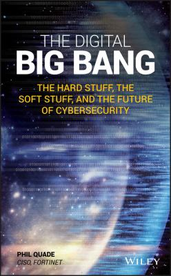 Book cover for The digital big bang [electronic resource] : the hard stuff, the soft stuff, and the future of cybersecurity / [editor] Phil Quade, CISO, Fortinet