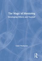Magic of mentoring : developing others and yourself /