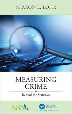Book cover for Measuring crime [electronic resource] : behind the statistics / Sharon Lohr  Professor Emerita of Statistics at Arizona State University